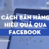 7 cách bán hàng hiệu quả trên Facebook bạn cần biết
