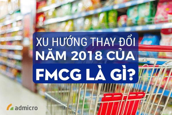 Xu hướng thay đổi năm 2018 của FMCG là gì