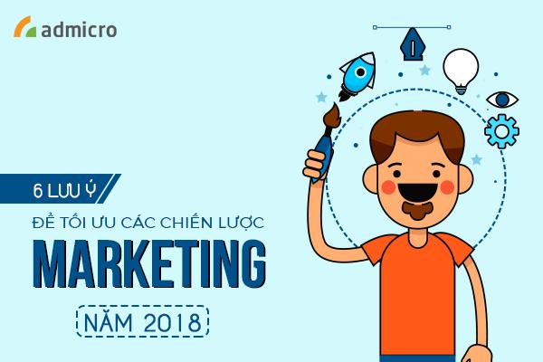 Để tối ưu các chiến lược marketing năm 2018