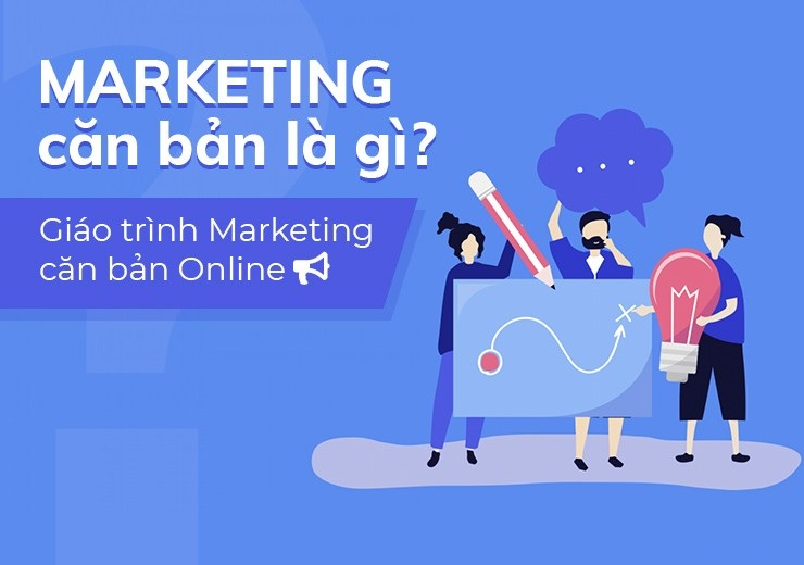 Marketing căn bản là gì? Giáo trình Marketing căn bản PDF